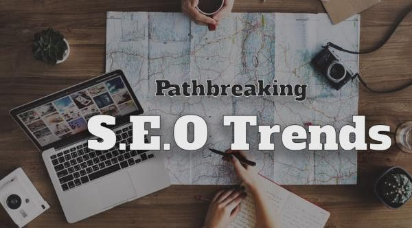 Pathbreaking SEO Trends: Gobsmacking Tactics you can't do without in 2019